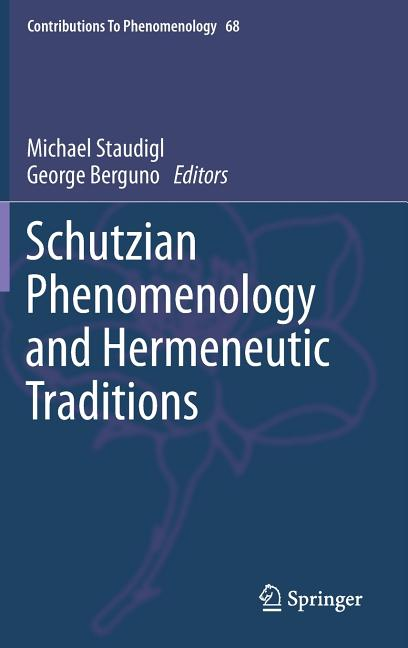 Schutzian Phenomenology and Hermeneutic Traditions (Contributions To Phenomenology). Michael...