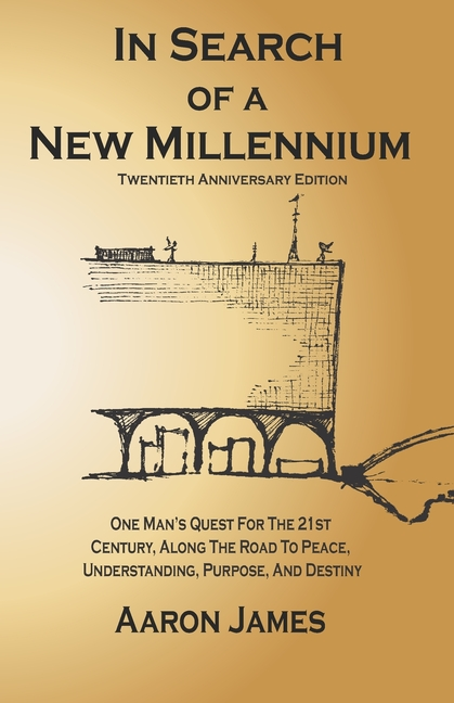 In Search of a New Millennium: Twentieth Anniversary Edition. Aaron James