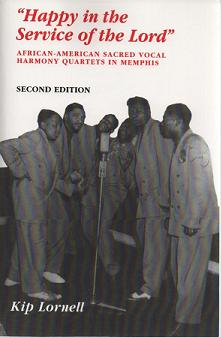 """Happy in the Service of the Lord"": African-American Sacred Vocal Harmony Quartets in Memphis. Kip Lornell."