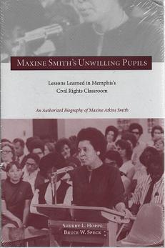 Maxine Smith's Unwilling Pupils: Lessons Learned in Memphis's Civil Rights Classroom. Sherry L. Hoppe, Bruce W. Speck.