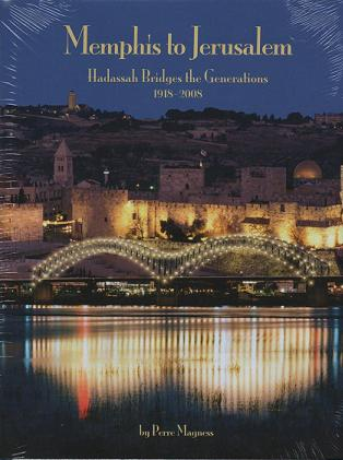 Memphis to Jerusalem: Hadassah Bridges the Denerations, 1918-2008. Perre Magness.