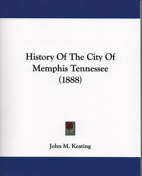 History Of The City Of Memphis Tennessee (1888). John M. Keating.