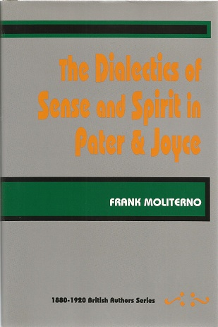 The Dialectics of Sense and Spirit in Pater and Joyce (No. 12 in 1880-1920 British Authors Series) (British Authors 1880-1920 Vol 12). Frank Moliterno.