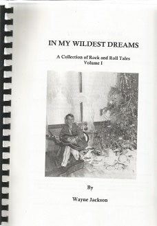 In My Wildest Dreams: a Collection of Rock and Roll Tales Volume 1. Wayne Jackson.