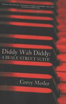 Diddy Wah Diddy: A Beale Street Suite [SIGNED]. Corey Mesler.