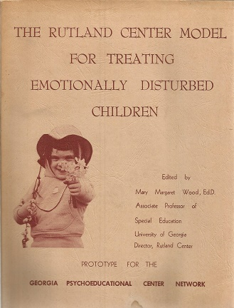 The Rutland Center Model for Treating Emotionally Disturbed Children, 2nd Ed. Mary Margaret Wood, Ed.