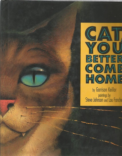 Cat, You Better Come Home [SIGNED]. Garrison Keillor.