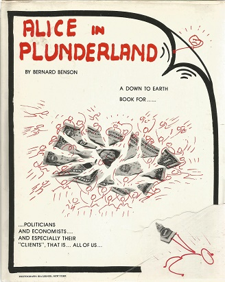 Alice in Plunderland: a Down to Earth Book for Politicians and Economists and Especially Their clients, That is, All of Us. Bernard Benson.