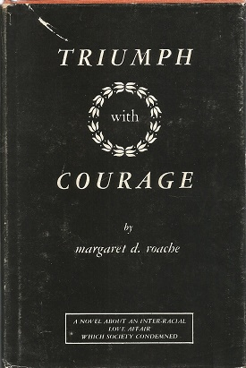 Triumph with Courage: a Novel About an Inter-Racial Love Affair Which Society Condemned. Margaret D. Roache.