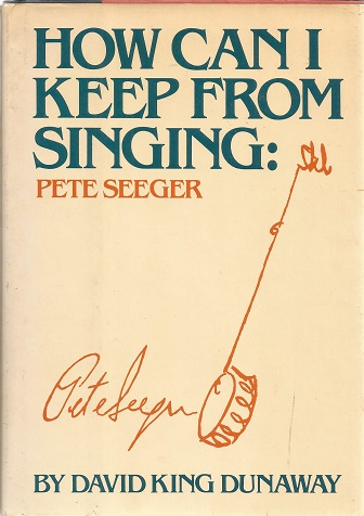 How Can I Keep from Singing: Pete Seeger. David King Dunaway.
