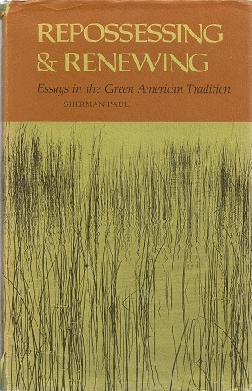 Repossessing and Renewing: Essays in the Green American Tradition. Sherman Paul.