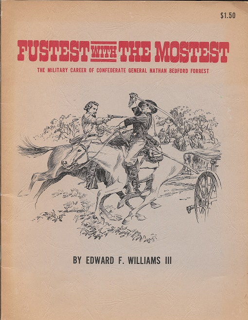 Fustest with the Mostest: The Military Career of Confederate General Nathan Bedford Forrest. Edward F. Williams, III.