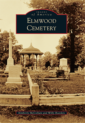 Elmwood Cemetery (Images of America). Kimberly McCollum, Willy Bearden.