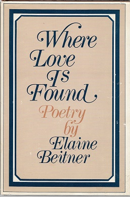 Where Love is Found: Poetry [SIGNED]. Elaine Beitner.
