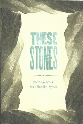 These Stones: Poems & Lyrics. Scott Meredith Aycock.