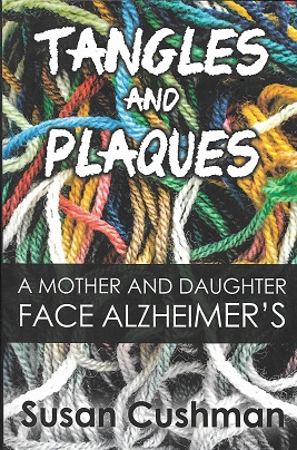 Tangles and Plaques: A Mother and Daughter Face Alzheimer's. Susan Cushman.
