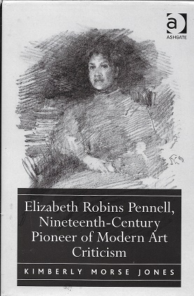 Elizabeth Robins Pennell, Nineteenth-Century Pioneer of Modern Art Criticism. Kimberly Morse Jones.