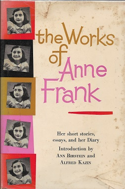 The Works of Anne Frank: Her Short Stories, Essays, and Her Diary. Ann Birstein, Intro Alfred Kazin.