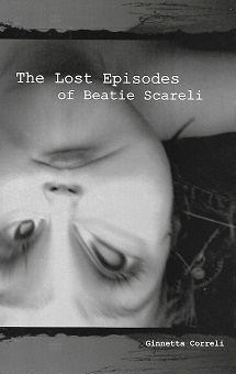 The Lost Episodes of Beatie Scareli [SIGNED]. Ginnetta Correli.