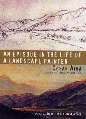 An Episode in the Life of a Landscape Painter (New Directions Paperbook). César Aira.
