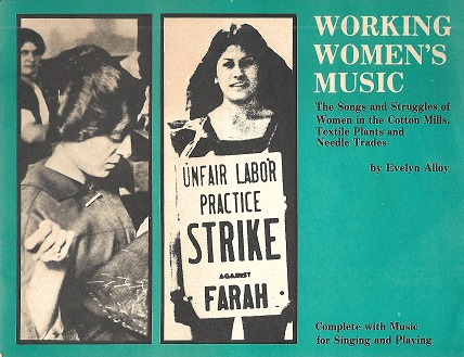 Working Women's Music: The Songs And Struggles Of Women In The Cotton Mills, Textile Plants And Needle Trades. Evelyn Aloy.
