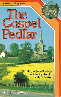 The Gospel Pedlar. The Story of John Berridge and the Eighteenth-Century Revival (Welwyn Biography). R. Nigel Pibworth.
