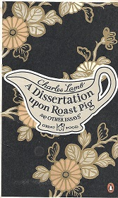 A Dissertation Upon Roast Pig and Other Essays (Penguin Great Food). Charles Lamb.