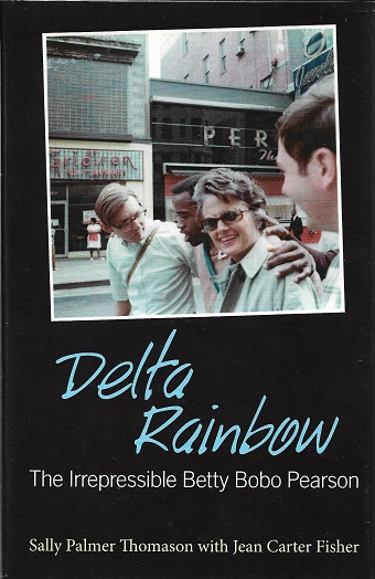 Delta Rainbow: The Irrepressible Betty Bobo Pearson (Willie Morris Books In Memoir And Biography) [Signed]. Sally Palmer Thomason.