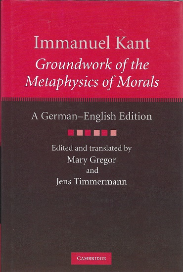 Immanuel Kant: Groundwork of the Metaphysics of Morals: A German-English edition (The Cambridge Kant German-English Edition). Immanuel Kant.