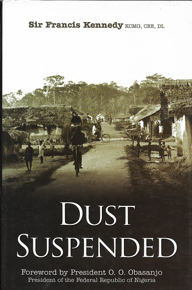 Dust Suspended: A Memoir Of Colonial, Overseas And Diplomatic Service Life 1953 To 1986 [Signed]. Francis Kennedy.