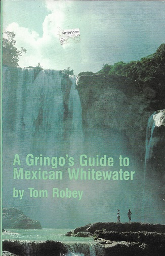Gringo's Guide to Mexican Whitewater. Tom Robey.