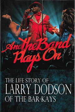 And The Band Plays On: The Life Story Of Larry Dodson Of The Bar-Kays [Signed]. Larry Dodson.