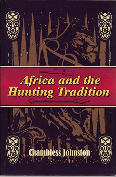 Africa and the Hunting Tradition. Chambless Johnston.