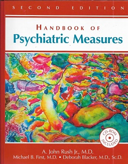 Handbook of Psychiatric Measures, Second Edition. A. John Rush Jr., Michael B. First, Deborah Blacker.