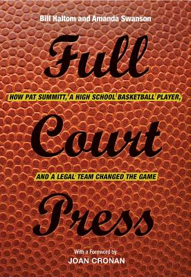 Full Court Press: How Pat Summitt, a High School Basketball Player, and a Legal Team Changed the Game SIGNED. Bill Haltom, Amanda Swanson.