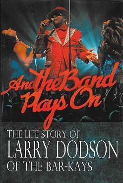 And the Band Plays On: The Life Story of Larry Dodson of The Bar-Kays. Larry Dodson.