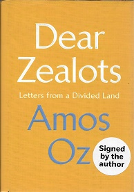 Dear Zealots: Letters from a Divided Land [SIGNED]. Amos Oz.
