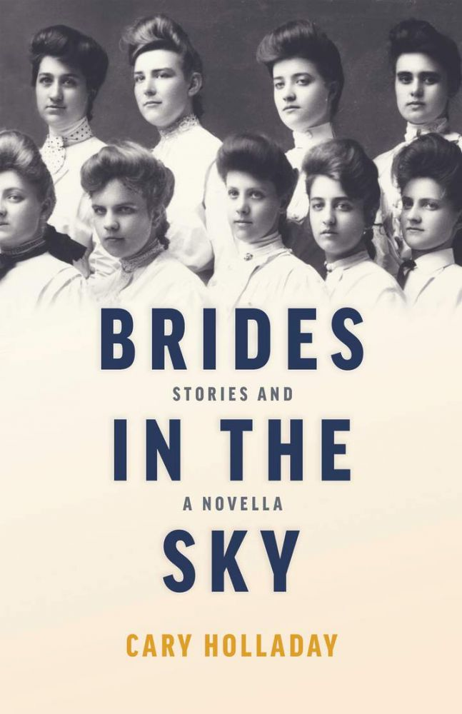 Brides in the Sky: Stories and a Novella SIGNED. Cary Holladay.