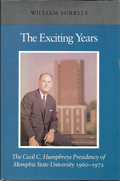 The exciting years: The Cecil C. Humphreys presidency of Memphis State University, 1960-1972. William Wright Sorrels.