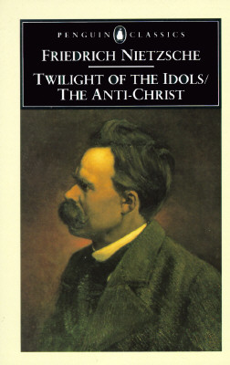 The Twilight of the Idols and the Anti-Christ: or How to Philosophize with a Hammer. Friedrich Nietzsche.