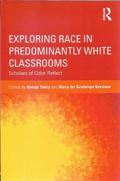 Exploring Race in Predominantly White Classrooms (Critical Social Thought). George Yancy.