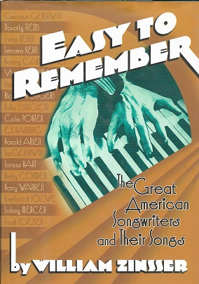 Easy to Remember: The Great American Songwriters and Their Songs [SIGNED]. William Knowlton Zinsser.