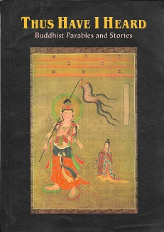 Thus I Have Heard: Buddhist Parables and Stories. Dharma Master lok To.