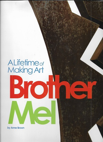 Brother Mel: A Lifetime of Making Art [SIGNED]. Anne Brown.