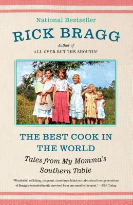 The Best Cook in the World: Tales from My Momma's Southern Table. Rick Bragg.