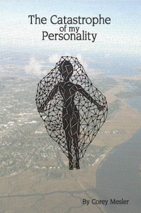 The Catastrophe of My Personality [SIGNED]. Corey Mesler.