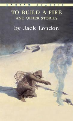 To Build a Fire and Other Stories (Bantam Classics). Jack London.