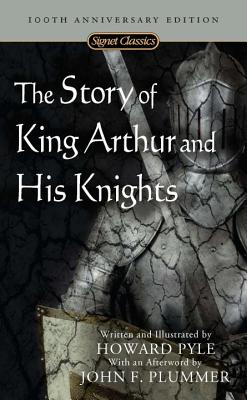 The Story of King Arthur and His Knights (Signet Classics). Howard Pyle.