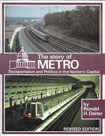 The Story of Metro: Transportation and Politics in the Nation's Capital (INTERURBANS SPECIAL). Ronald H. Deiter.