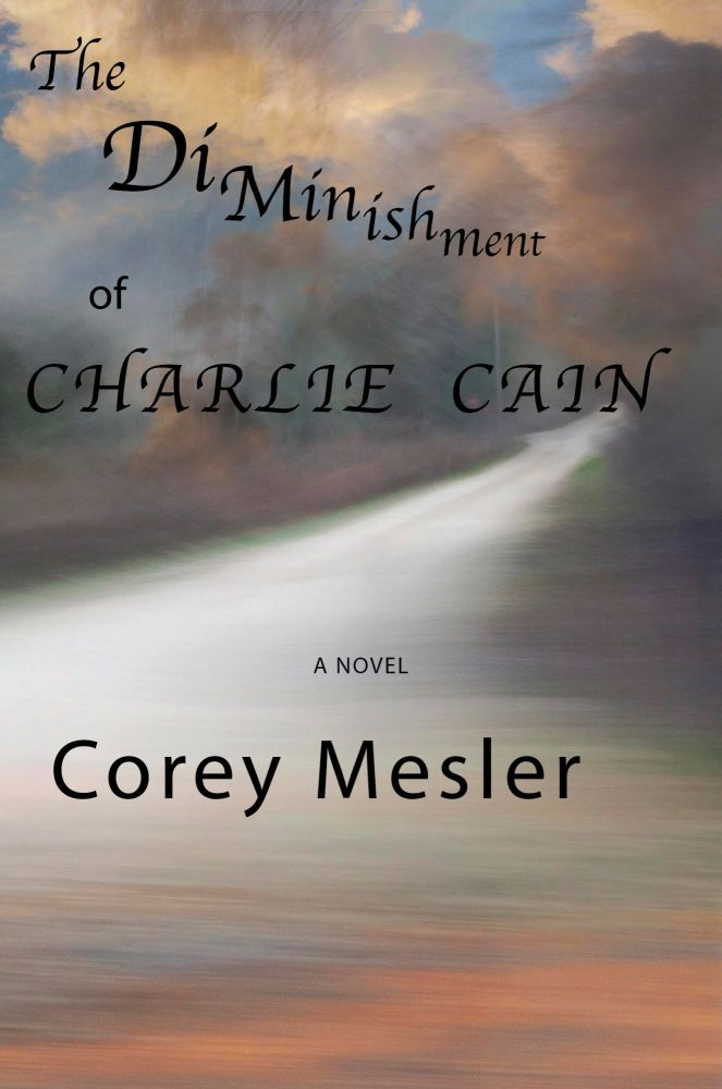 The Diminishment of Charlie Cain [SIGNED]. Corey Mesler.